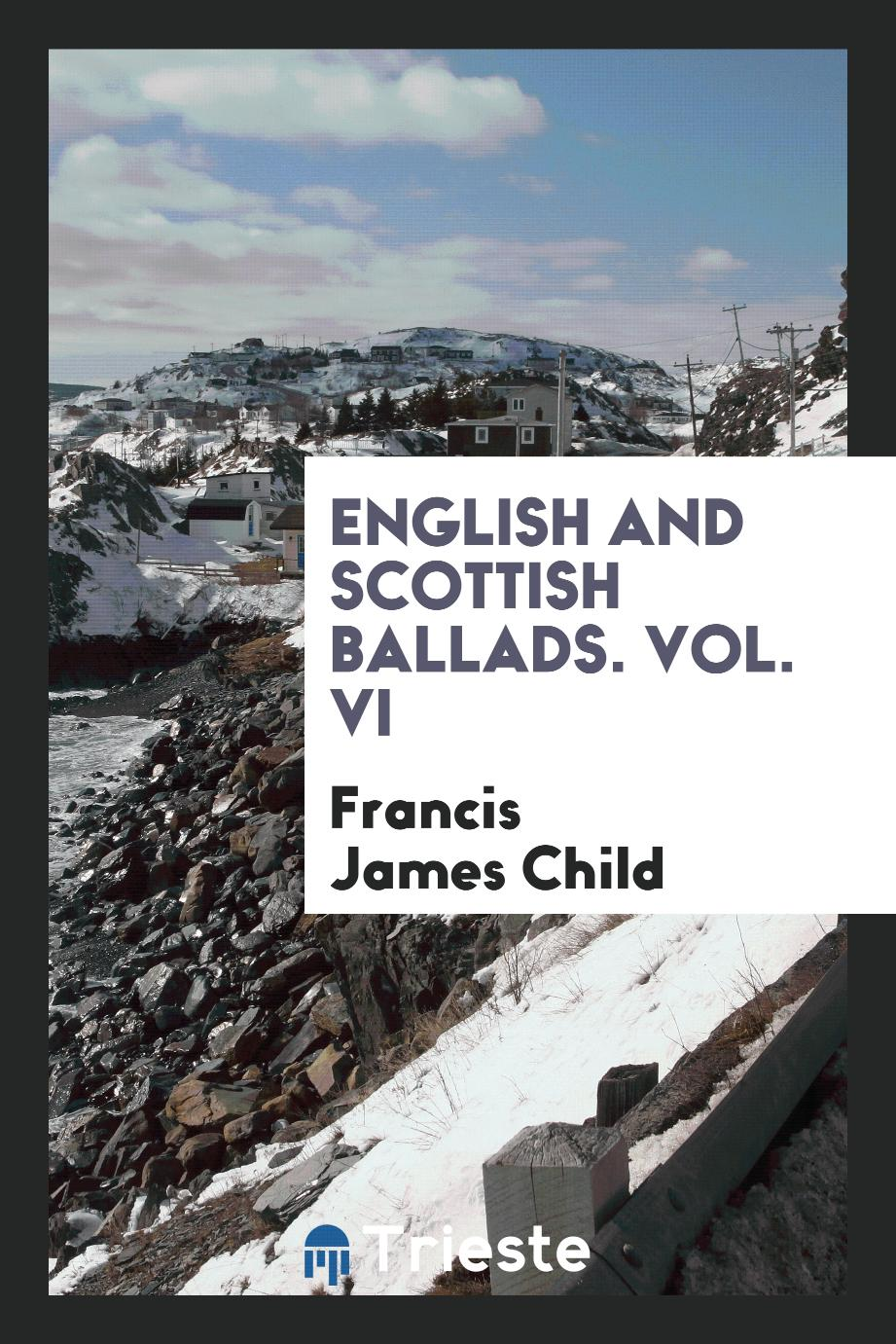 English and Scottish Ballads. Vol. VI
