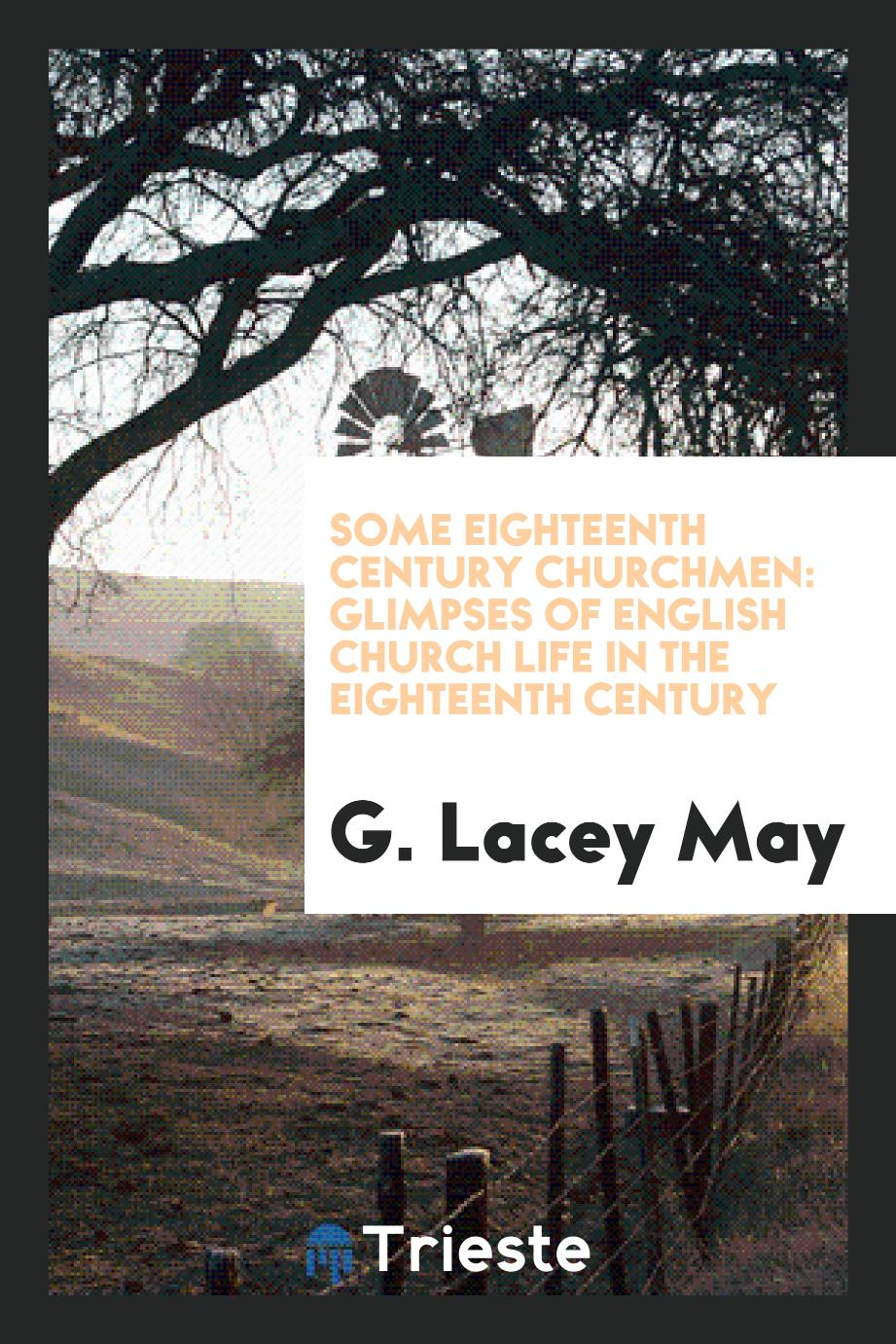 G. Lacey May - Some eighteenth century churchmen: glimpses of English church life in the eighteenth century