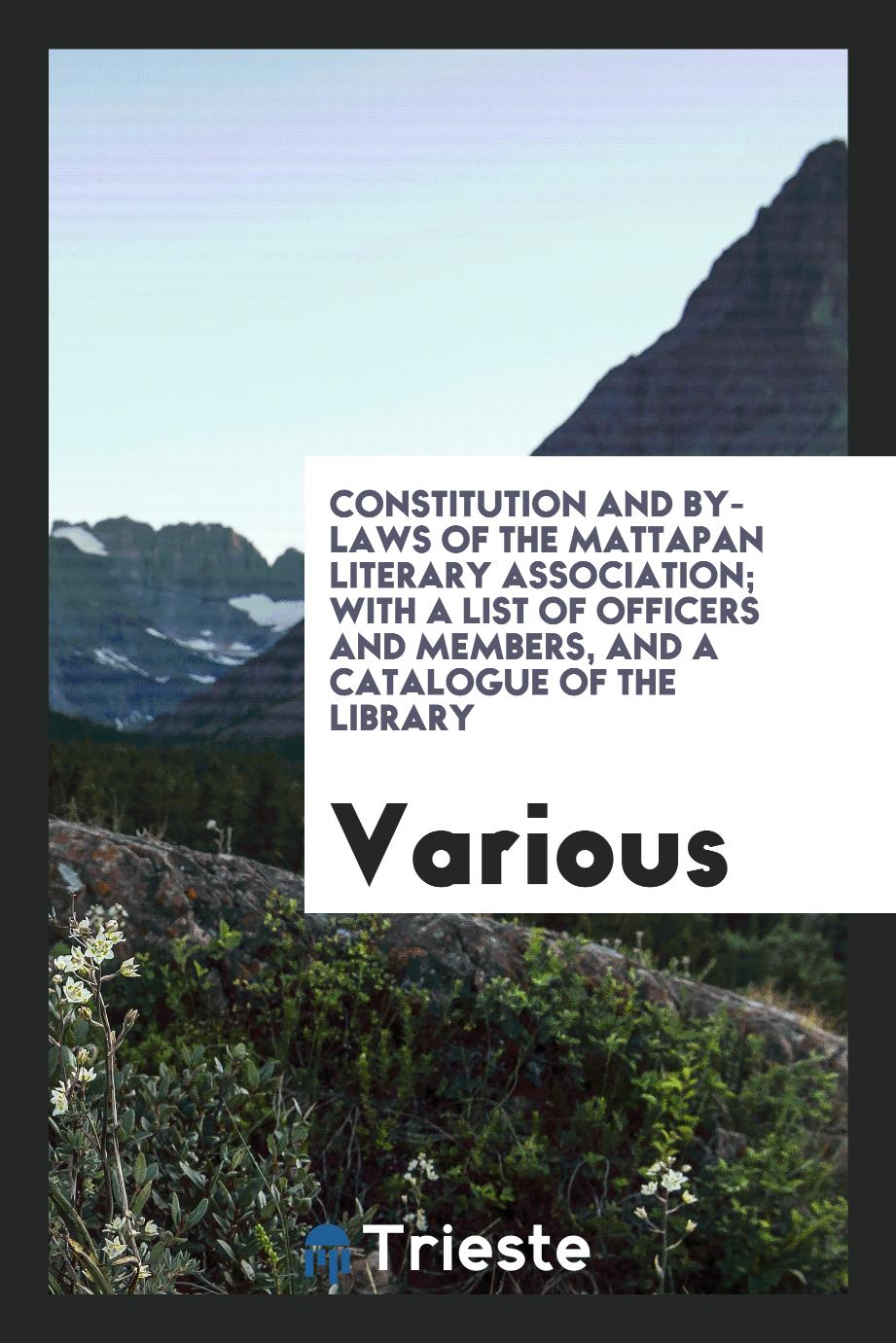 Constitution And By-Laws of the Mattapan Literary Association; With A List Of Officers And Members, and a Catalogue of the Library