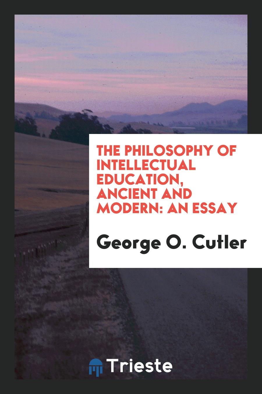 The Philosophy of Intellectual Education, Ancient and Modern: An Essay