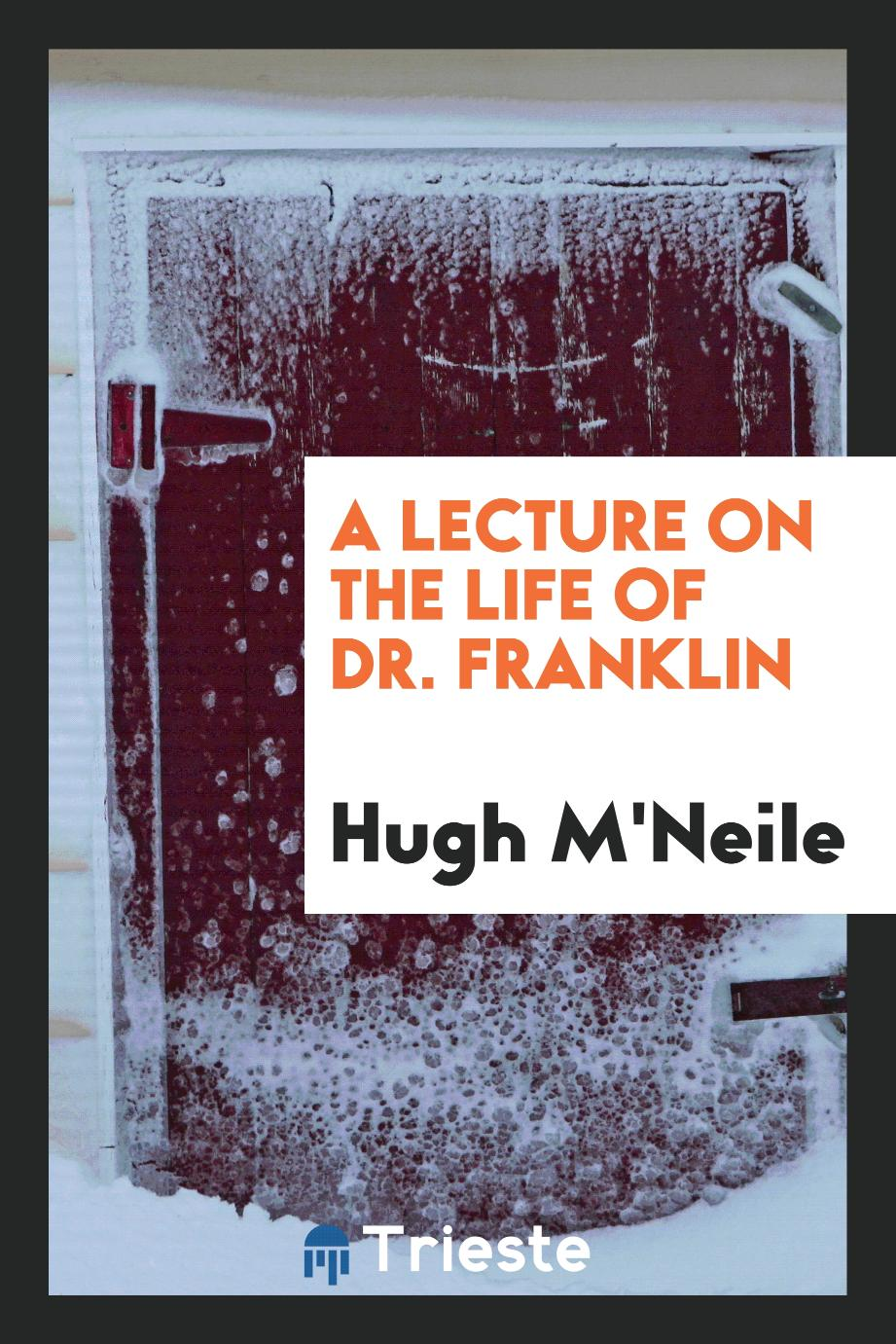A Lecture on the Life of Dr. Franklin