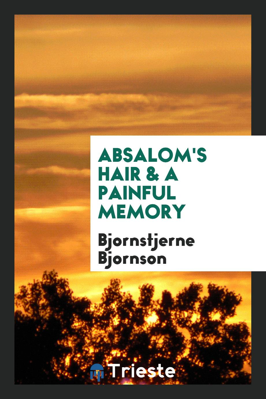 Absalom's hair & A painful memory
