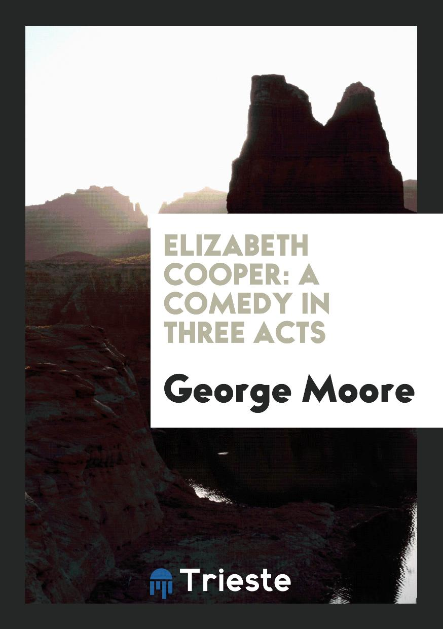 Elizabeth Cooper: A Comedy in Three Acts