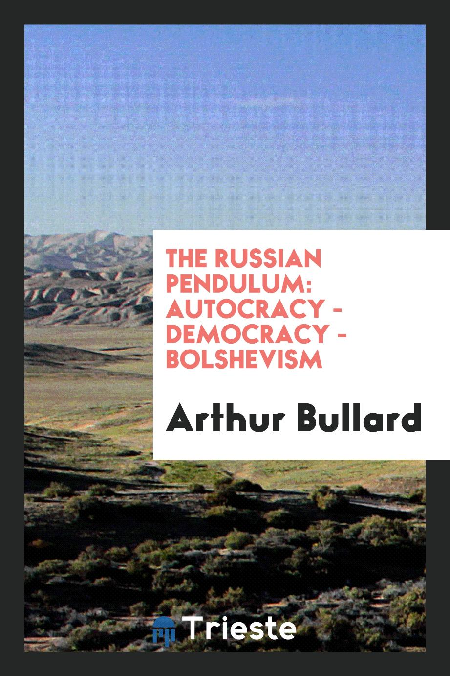 The Russian pendulum: autocracy - democracy - bolshevism