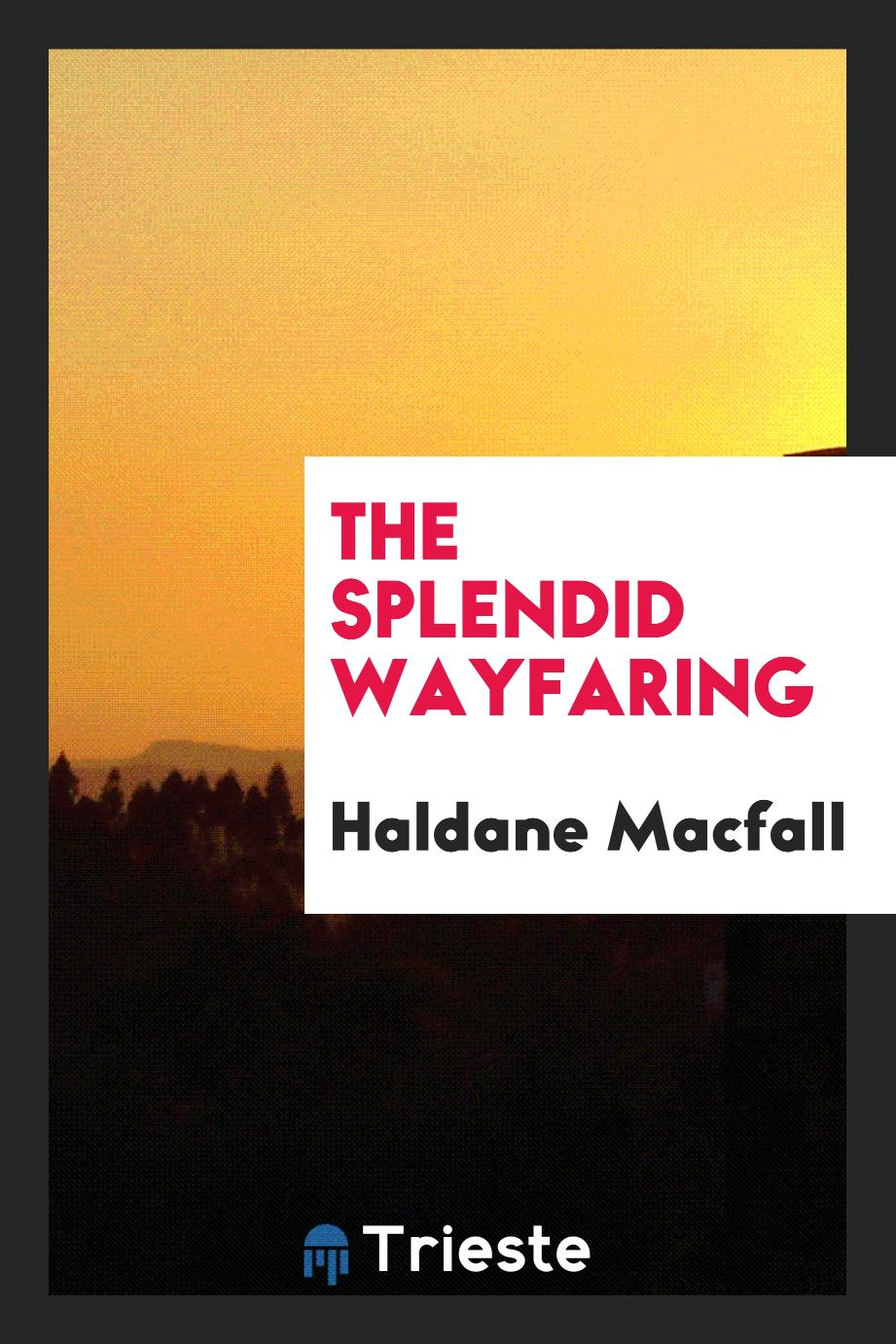 Haldane Macfall - The splendid wayfaring