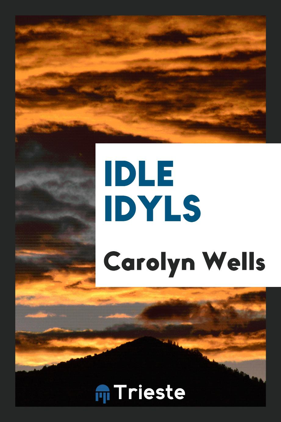 Carolyn Wells - Idle idyls