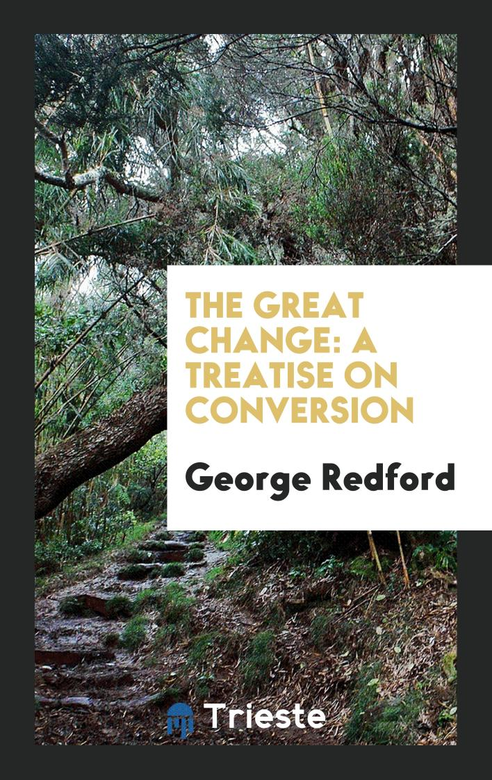 The Great Change: A Treatise on Conversion