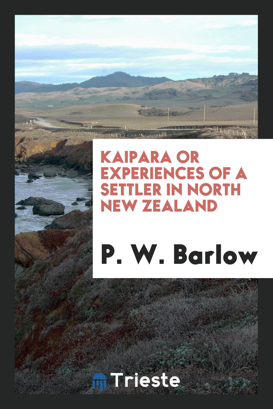Kaipara or Experiences of a settler in North New Zealand