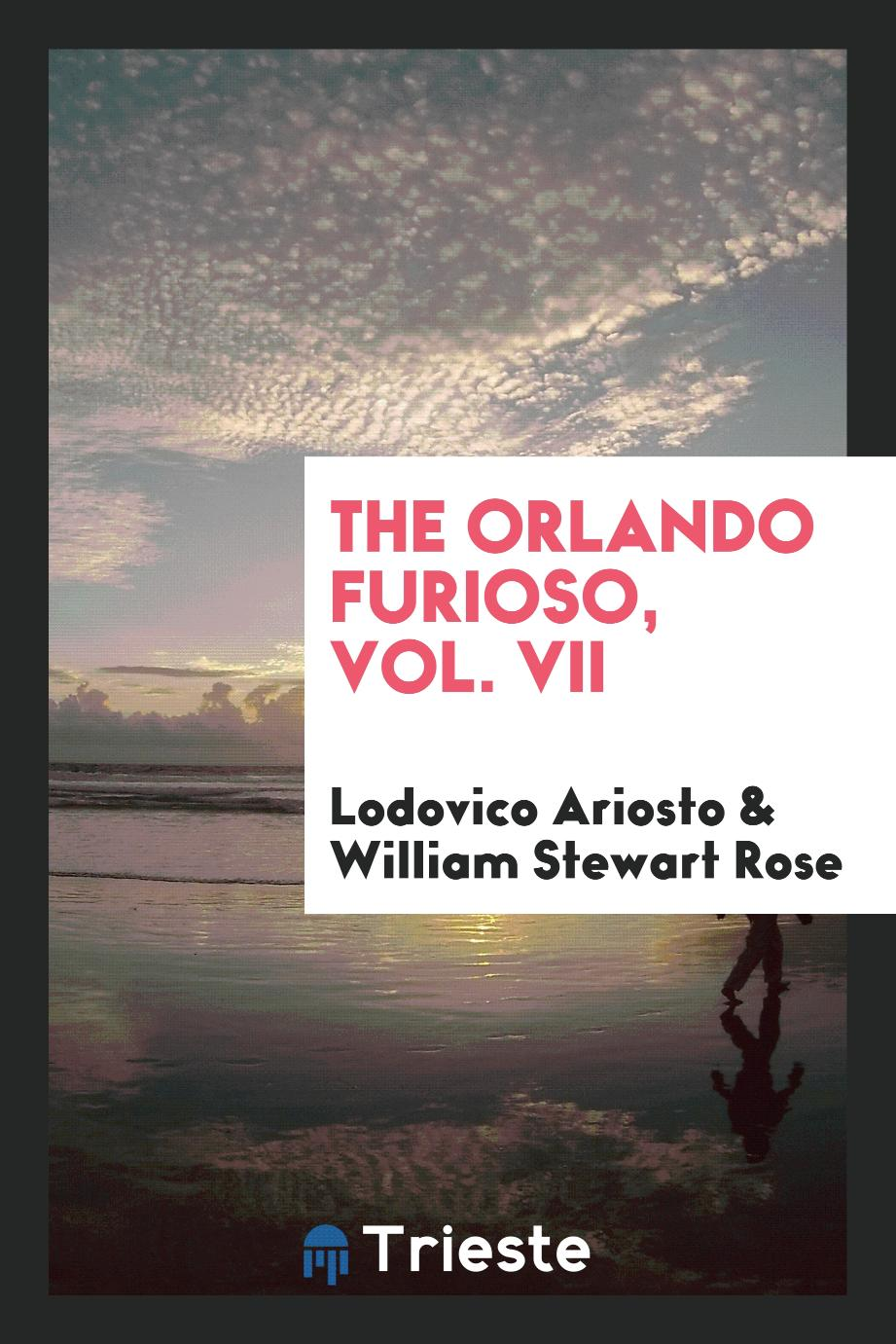Lodovico Ariosto, William Stewart Rose - The Orlando Furioso, Vol. VII