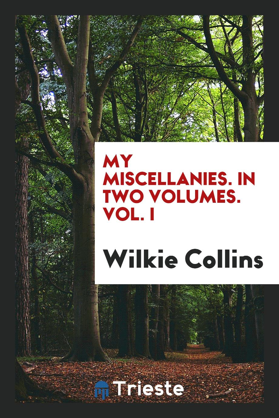 My Miscellanies. In Two Volumes. Vol. I