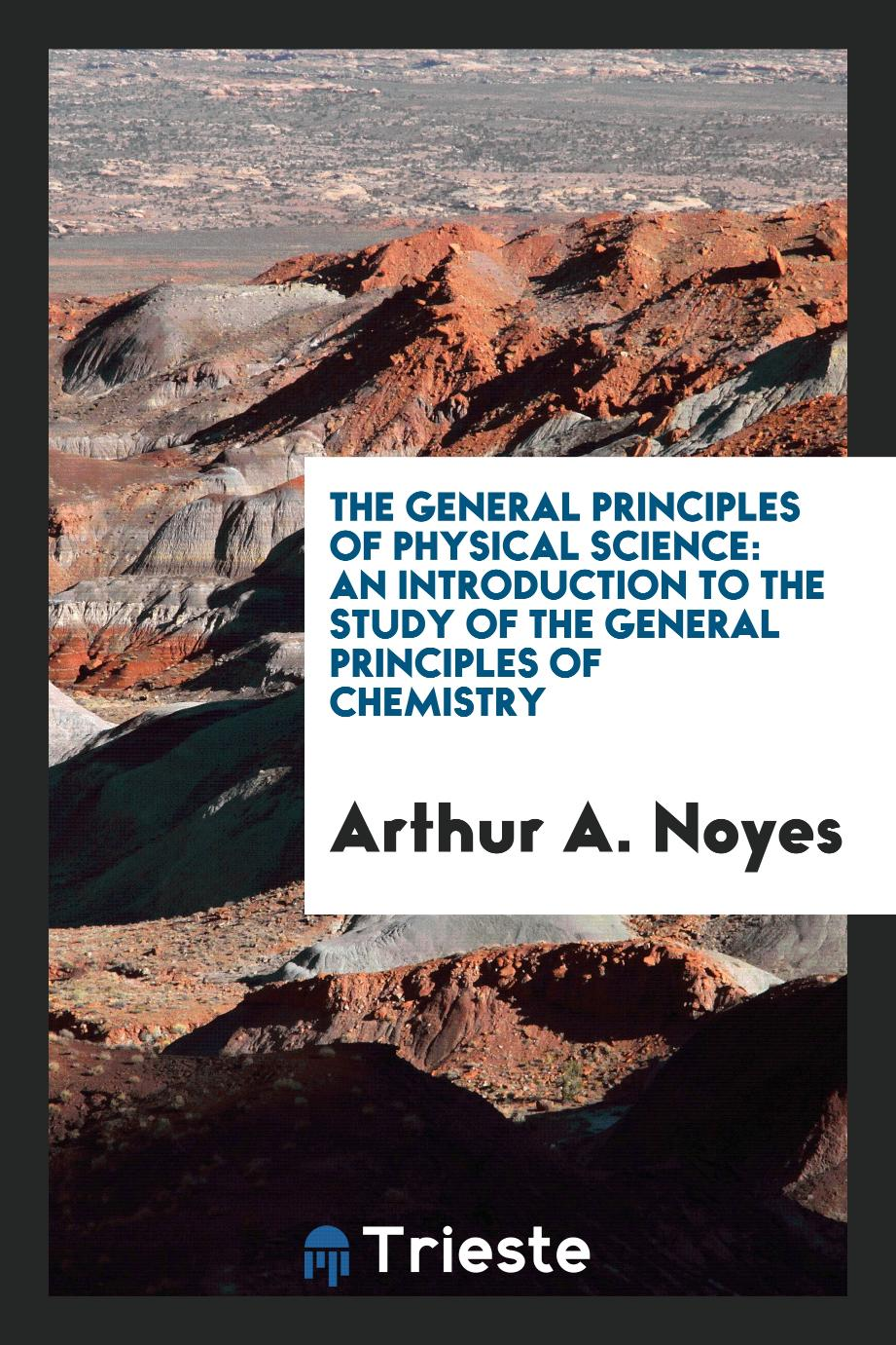 The General Principles of Physical Science: An Introduction to the Study of the General Principles of Chemistry