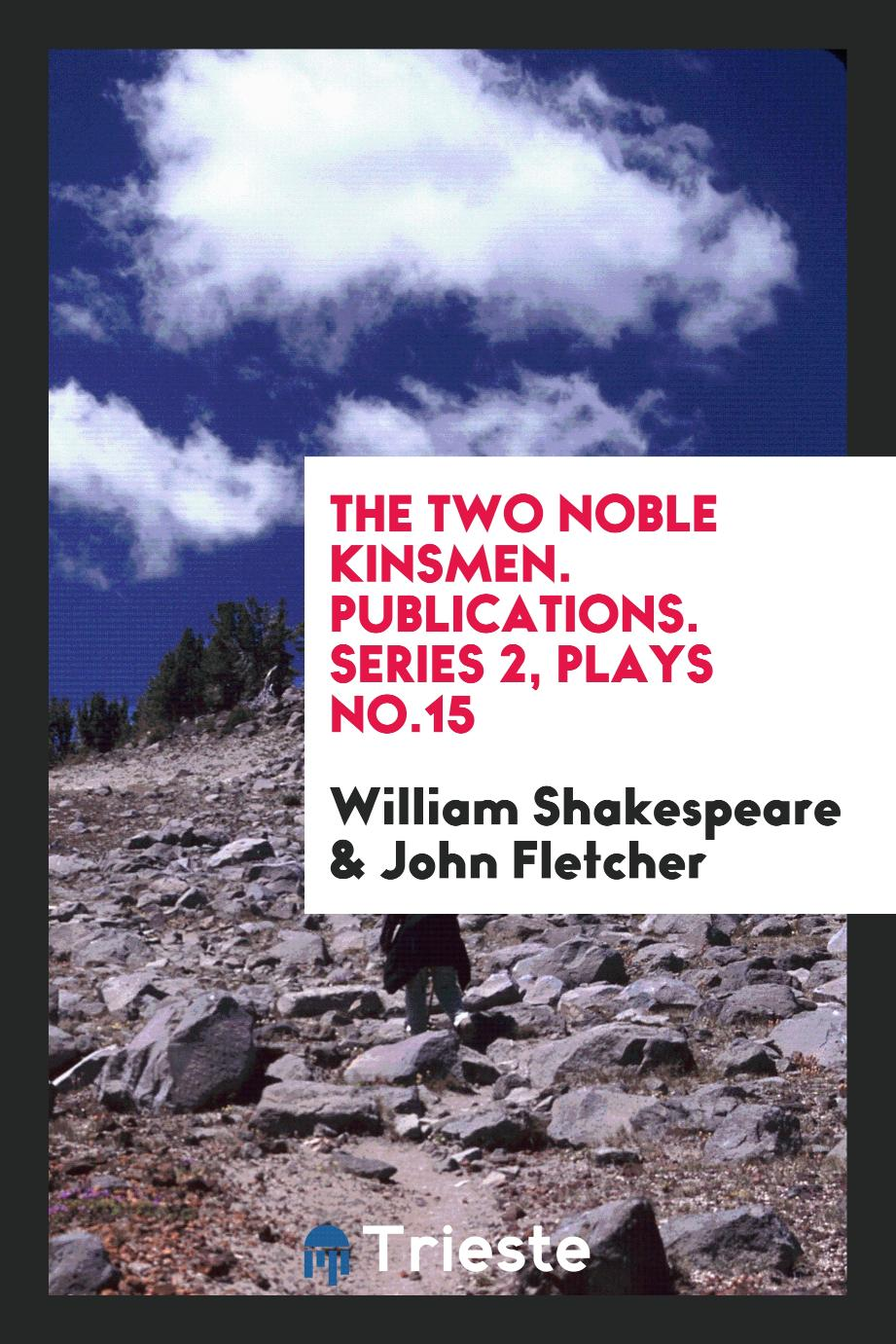 The two noble Kinsmen. Publications. Series 2, Plays No.15
