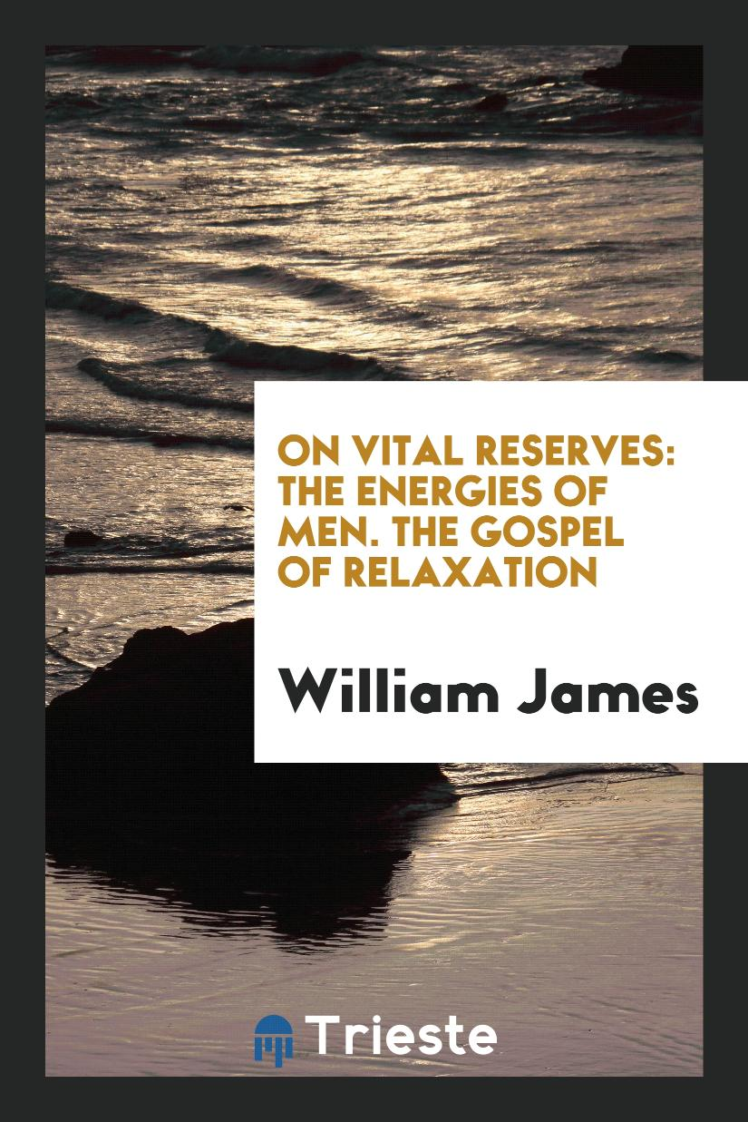 On Vital Reserves: The Energies of Men. The Gospel of Relaxation