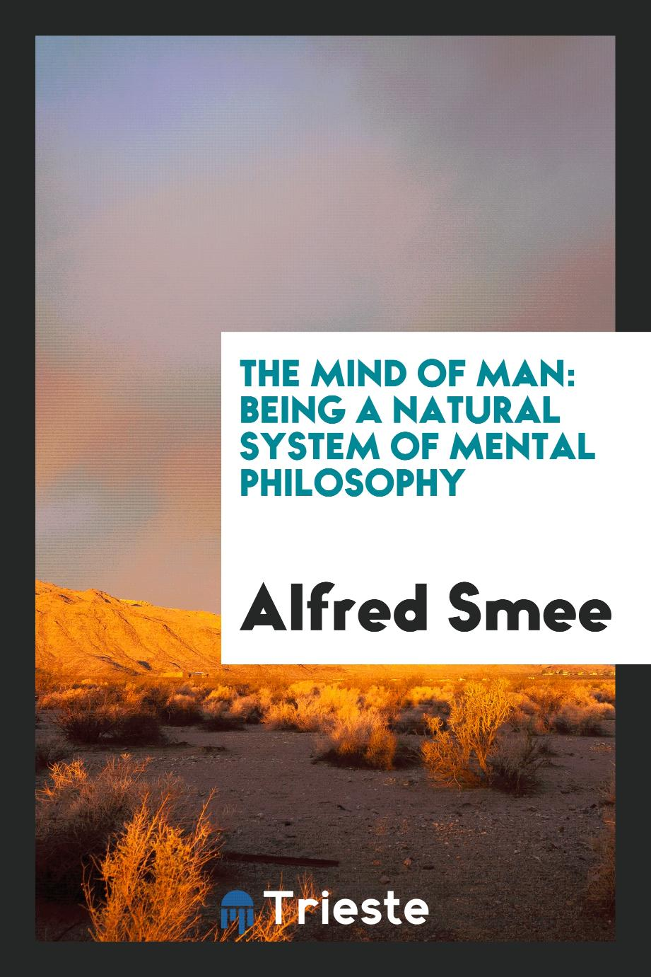 The Mind of Man: Being a Natural System of Mental Philosophy