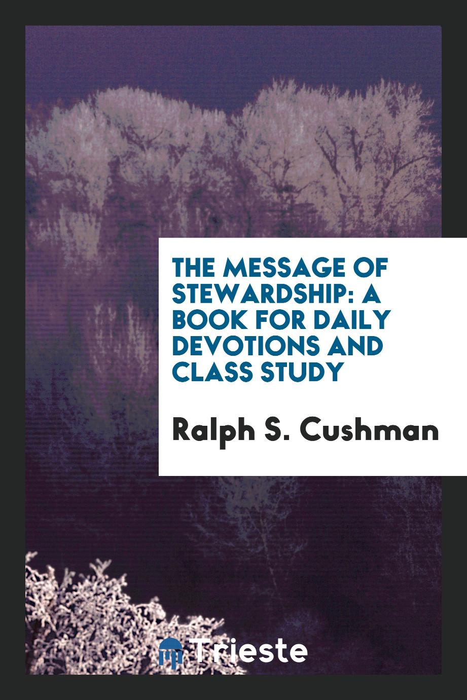 The message of stewardship: a book for daily devotions and class study