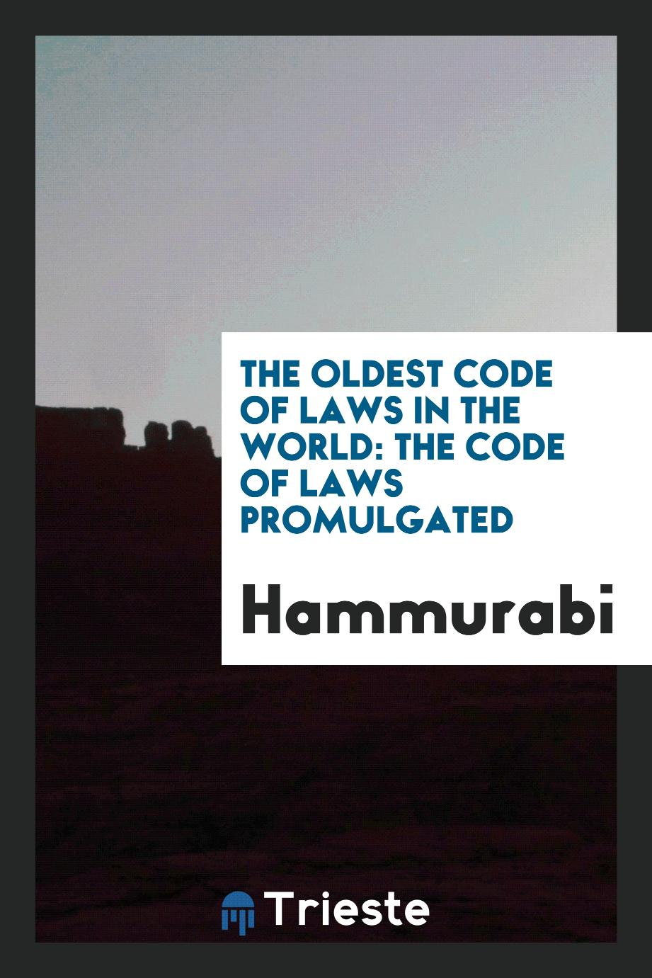 The Oldest Code of Laws in the World: The Code of Laws Promulgated