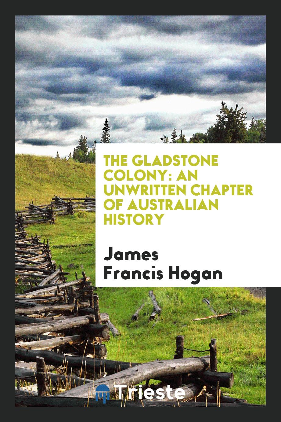 The Gladstone Colony: An Unwritten Chapter of Australian History