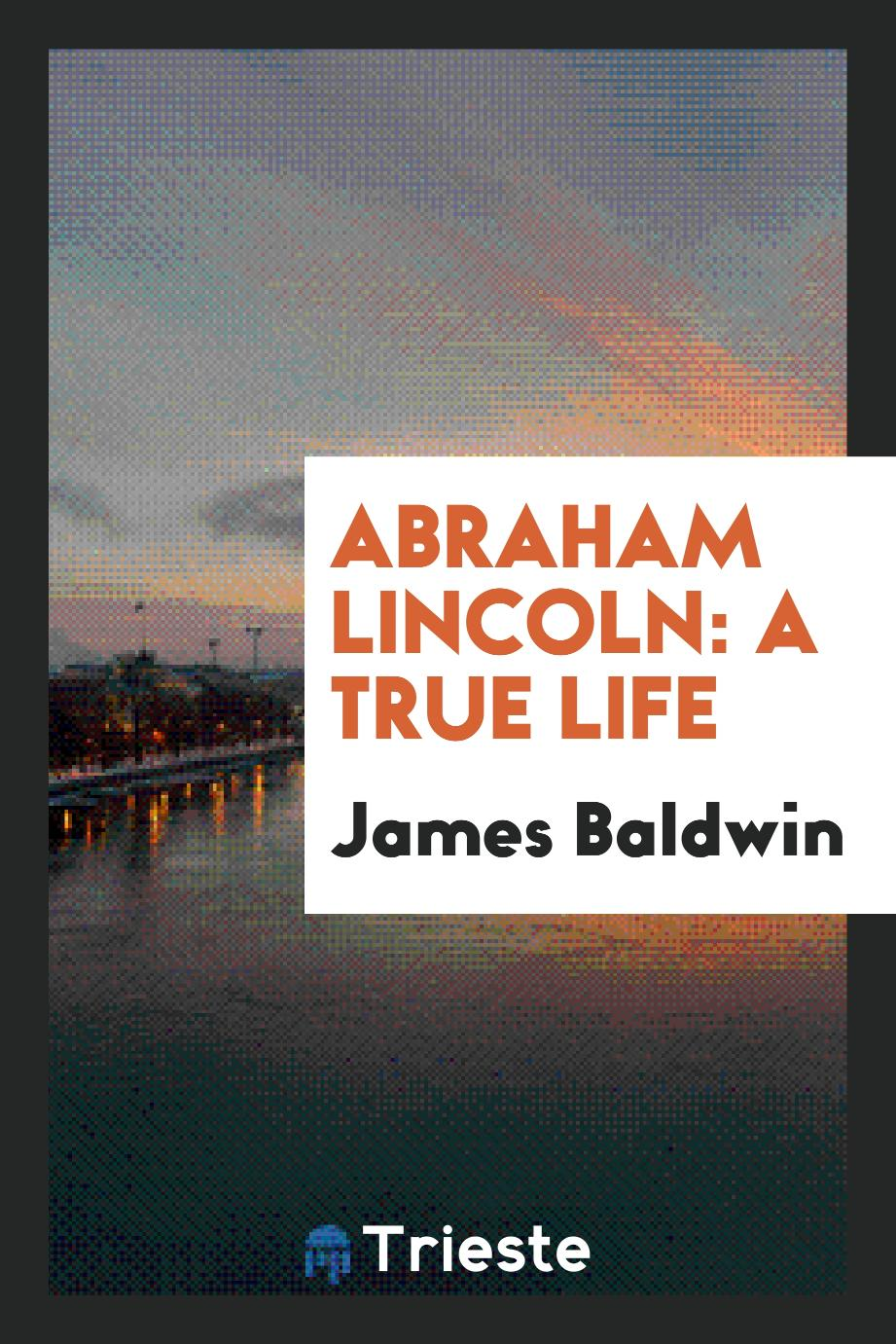Abraham Lincoln: A True Life