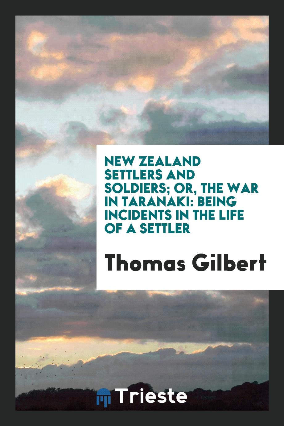 New Zealand Settlers and Soldiers; Or, The War in Taranaki: Being Incidents in the Life of a Settler