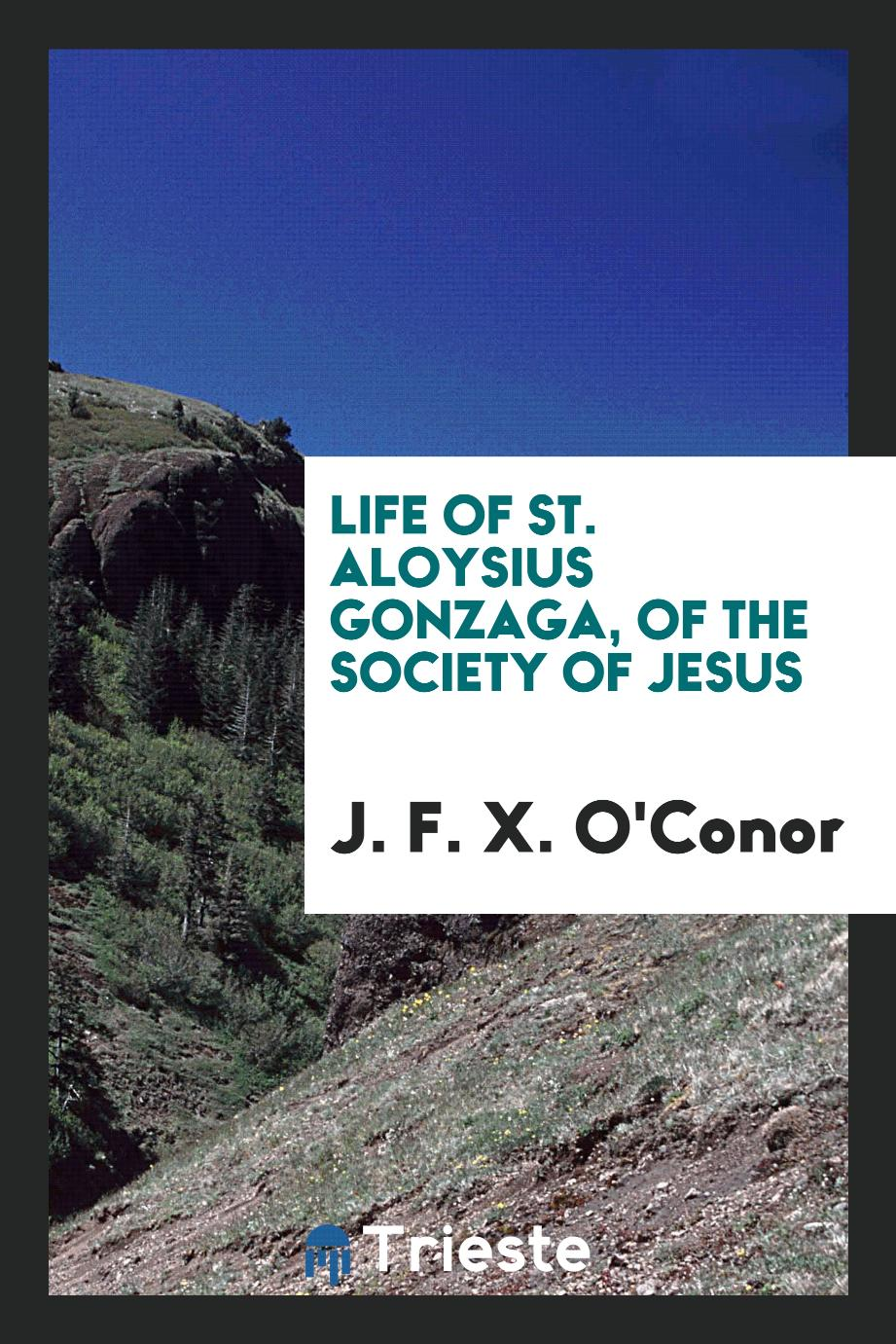 Life of St. Aloysius Gonzaga, of the Society of Jesus