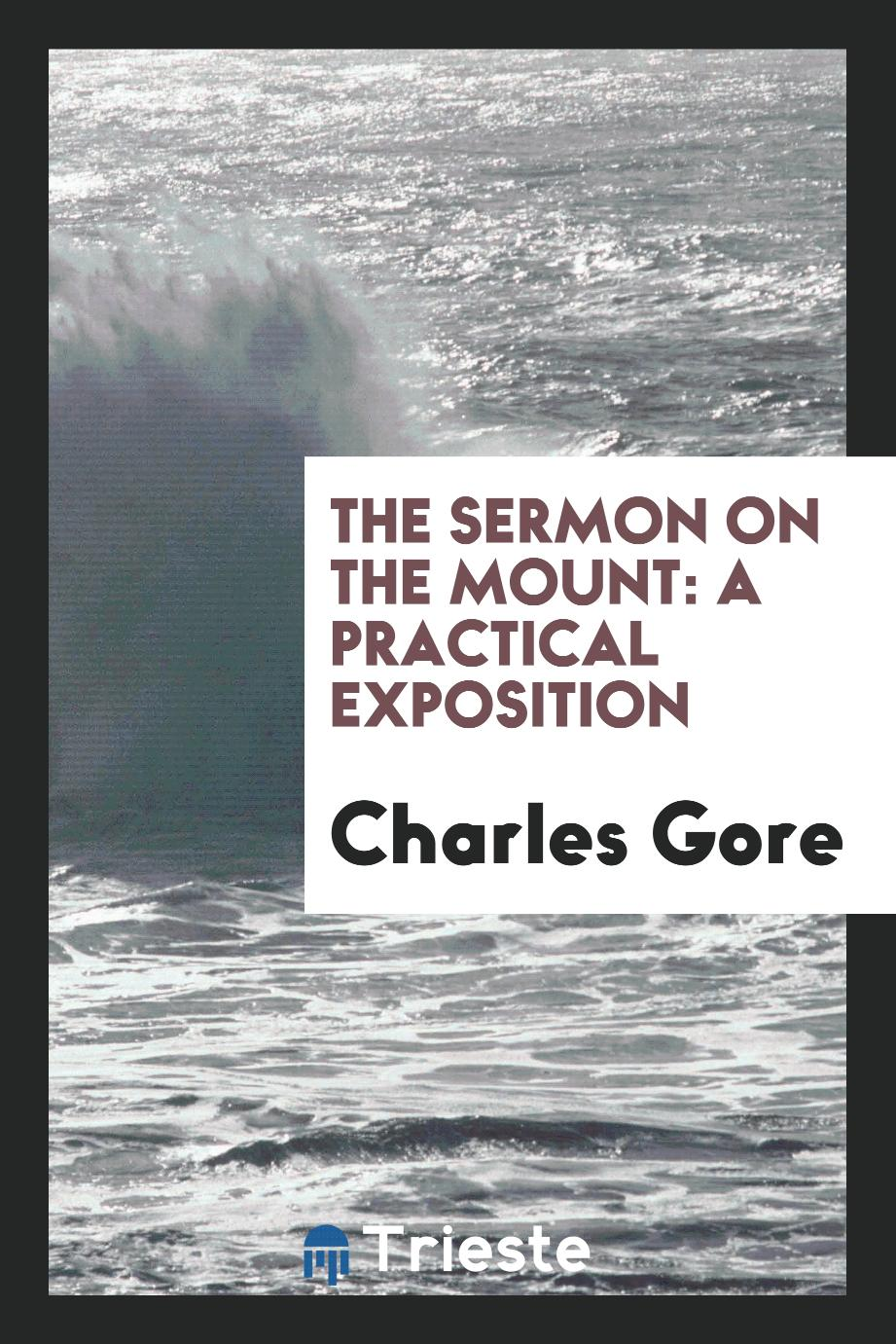 The sermon on the mount: a practical exposition