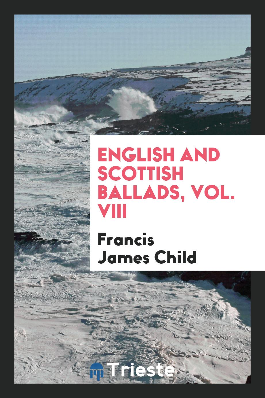 English and Scottish Ballads, Vol. VIII