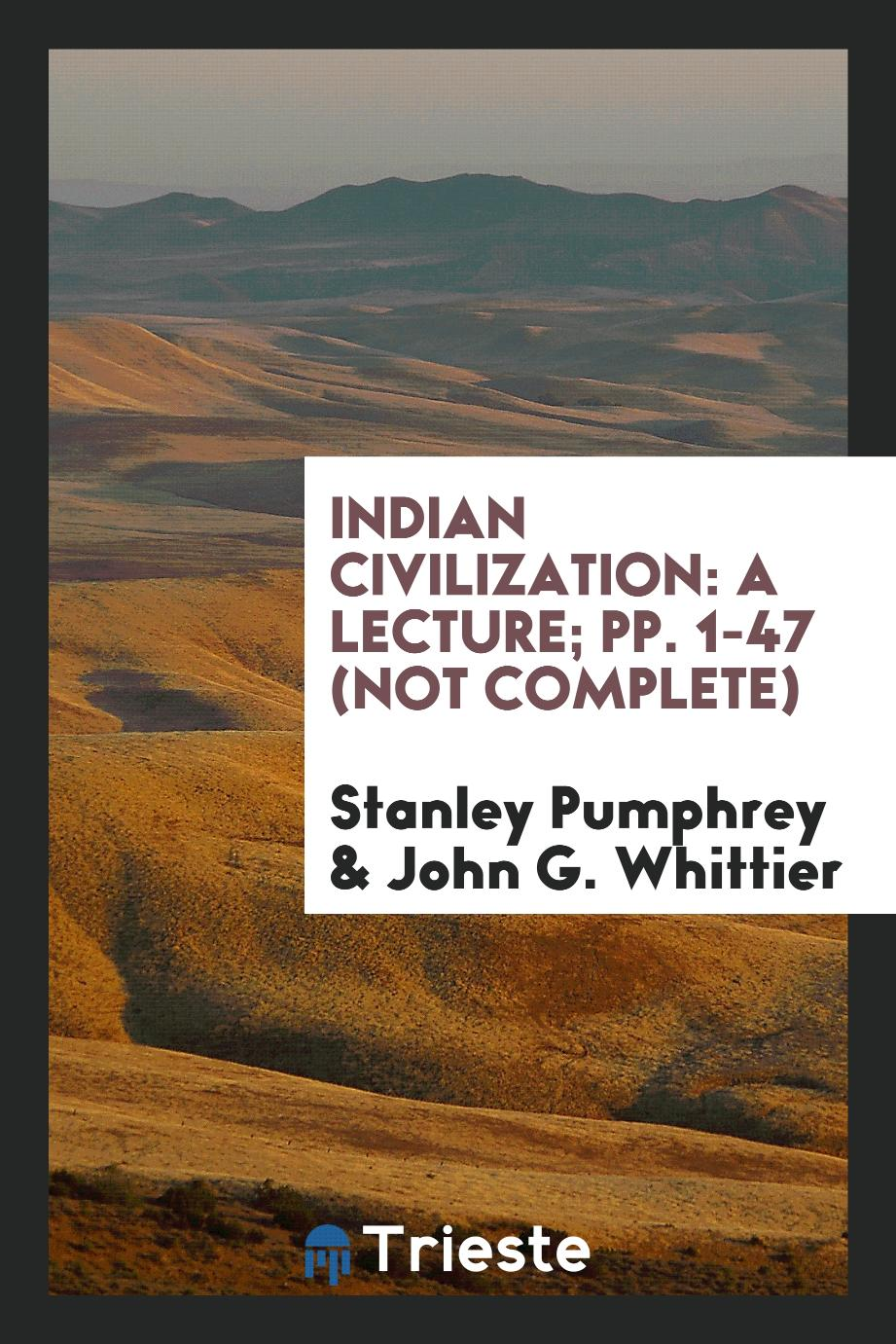 Indian Civilization: A Lecture; pp. 1-47 (Not complete)