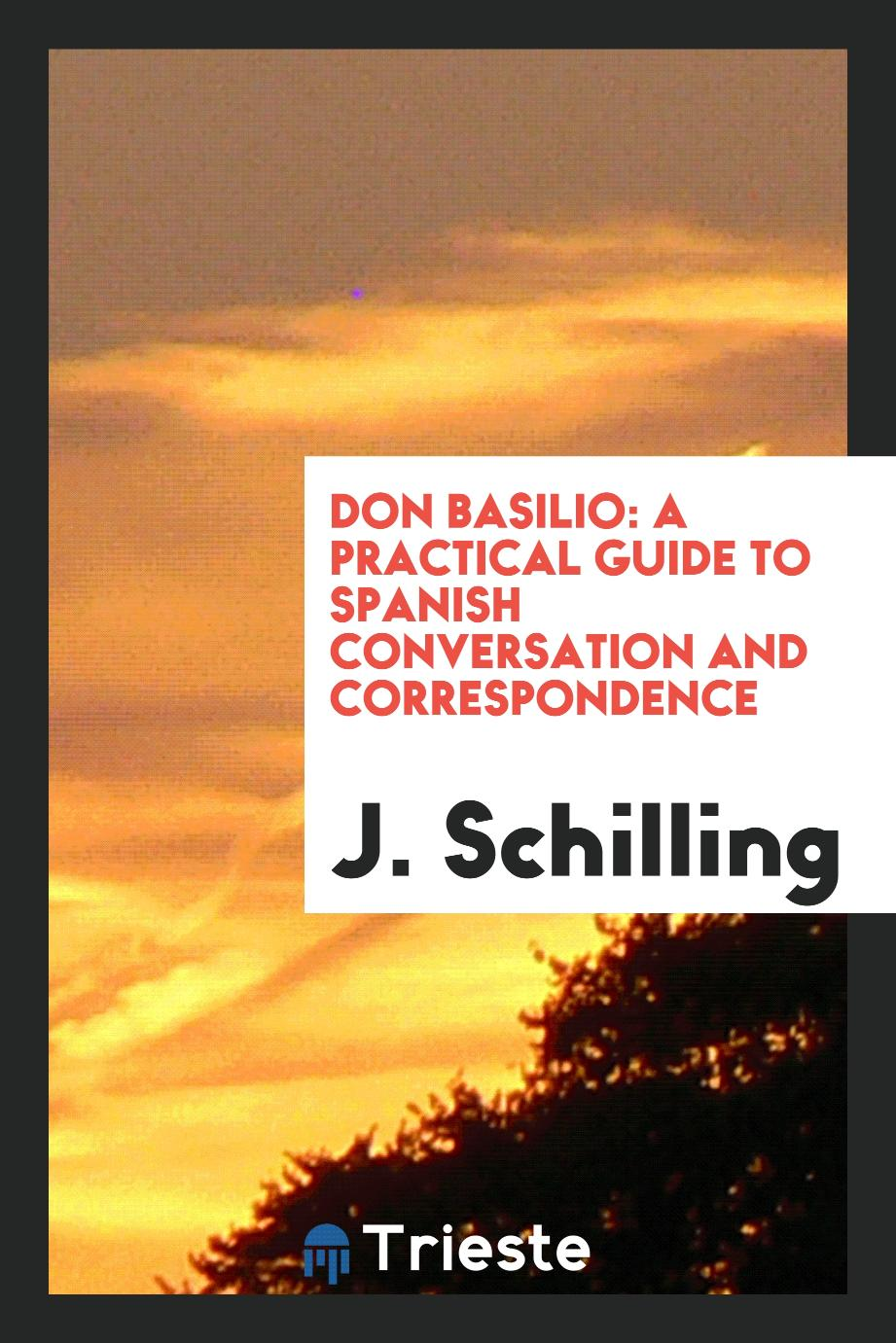 Don Basilio: A Practical Guide to Spanish Conversation And Correspondence