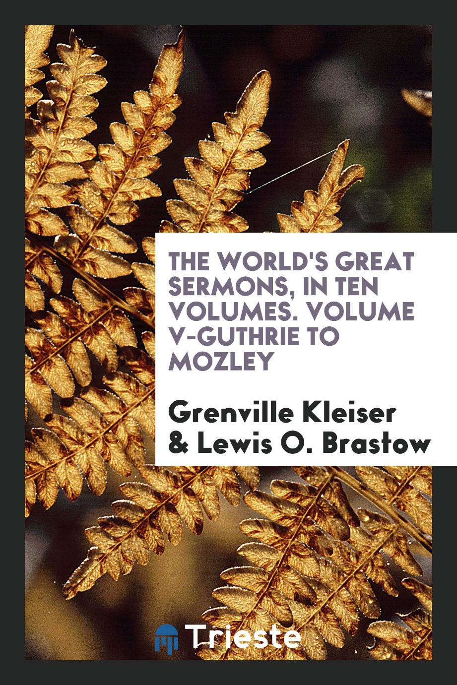 The World's Great Sermons, in Ten Volumes. Volume V-Guthrie to Mozley