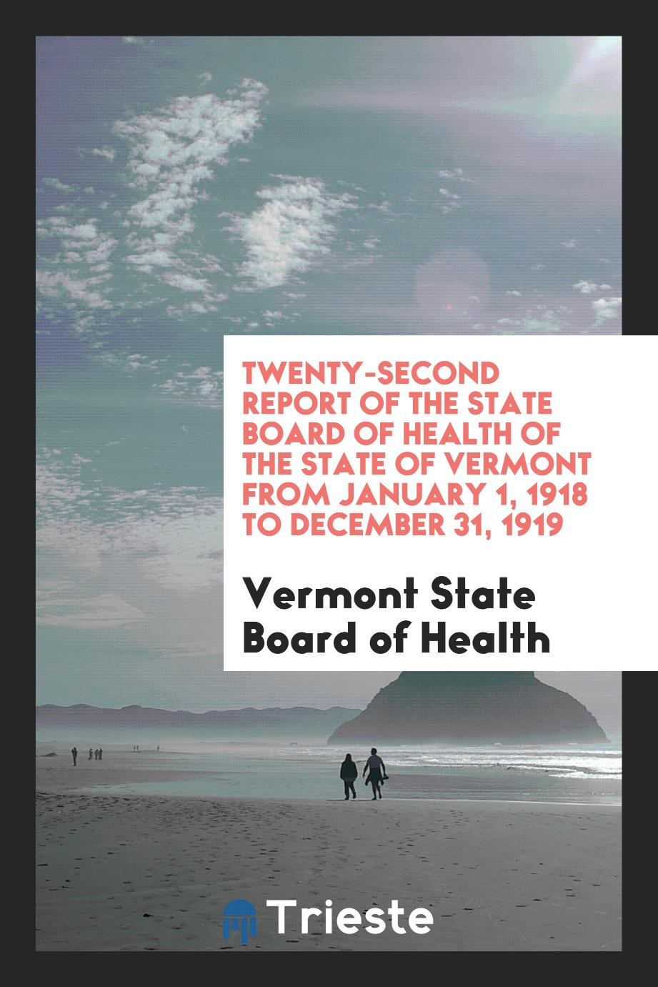 Twenty-Second Report of the State Board of Health of the State of Vermont from January 1, 1918 to December 31, 1919