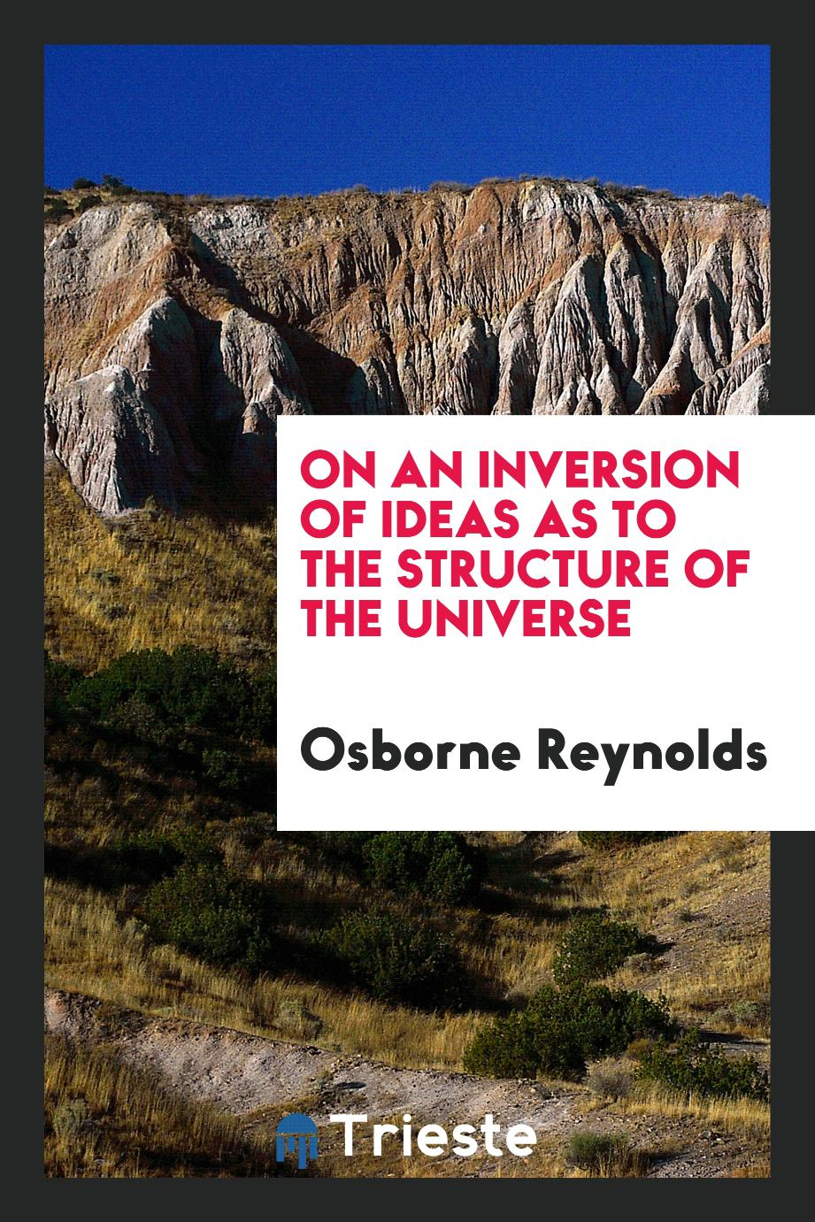 On an Inversion of Ideas as to the Structure of the Universe