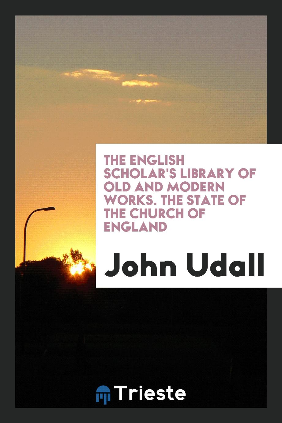 The English scholar's library of old and modern works. The State of the Church of England