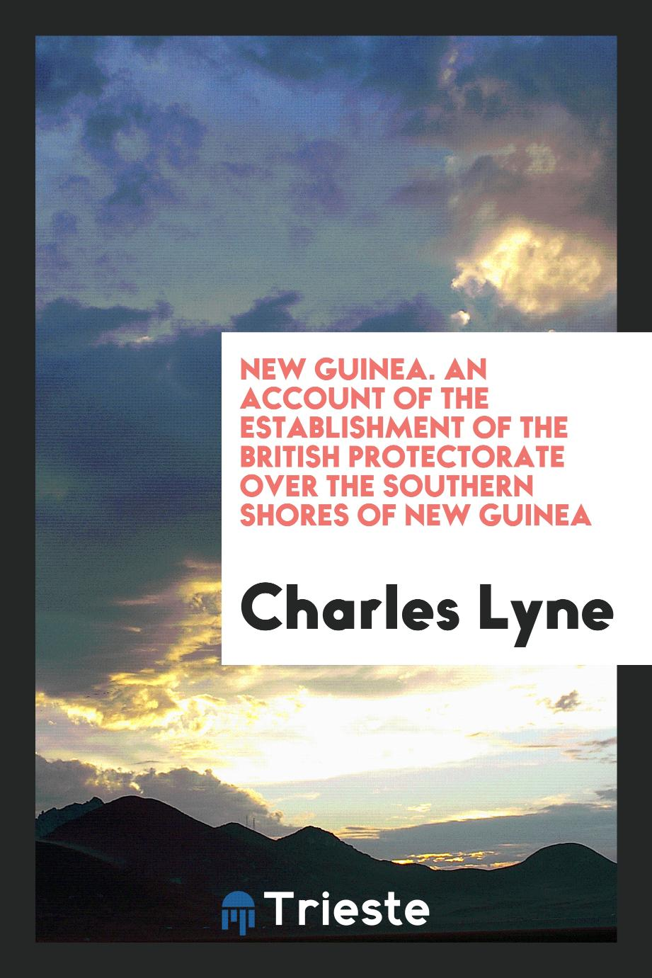 New Guinea. An account of the establishment of the British protectorate over the southern shores of New Guinea
