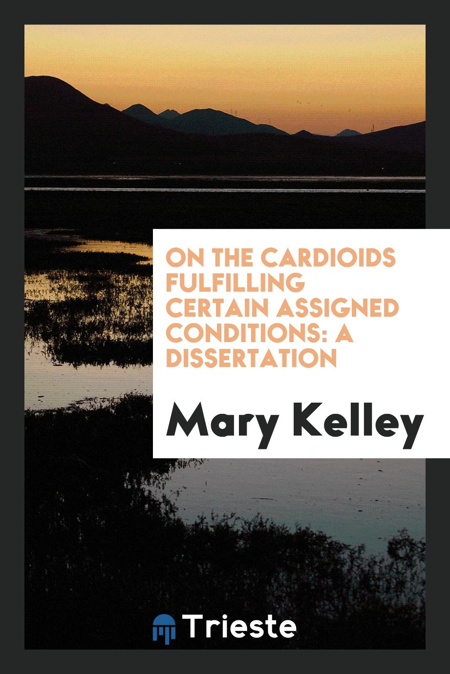 On the Cardioids Fulfilling Certain Assigned Conditions: A dissertation
