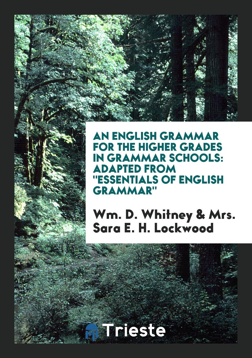"An English Grammar for the Higher Grades in Grammar Schools: Adapted from ""Essentials of English Grammar"""