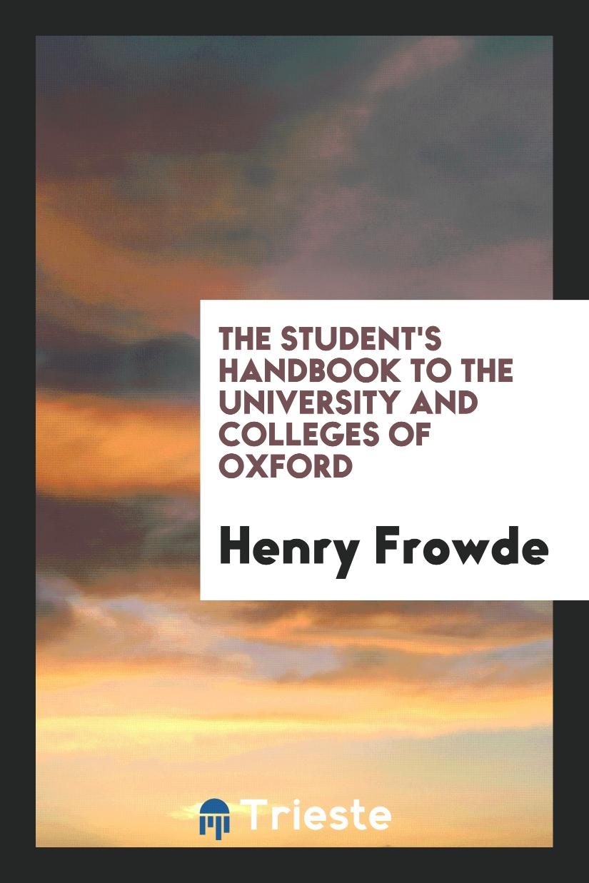 The Student's Handbook to the University and Colleges of Oxford