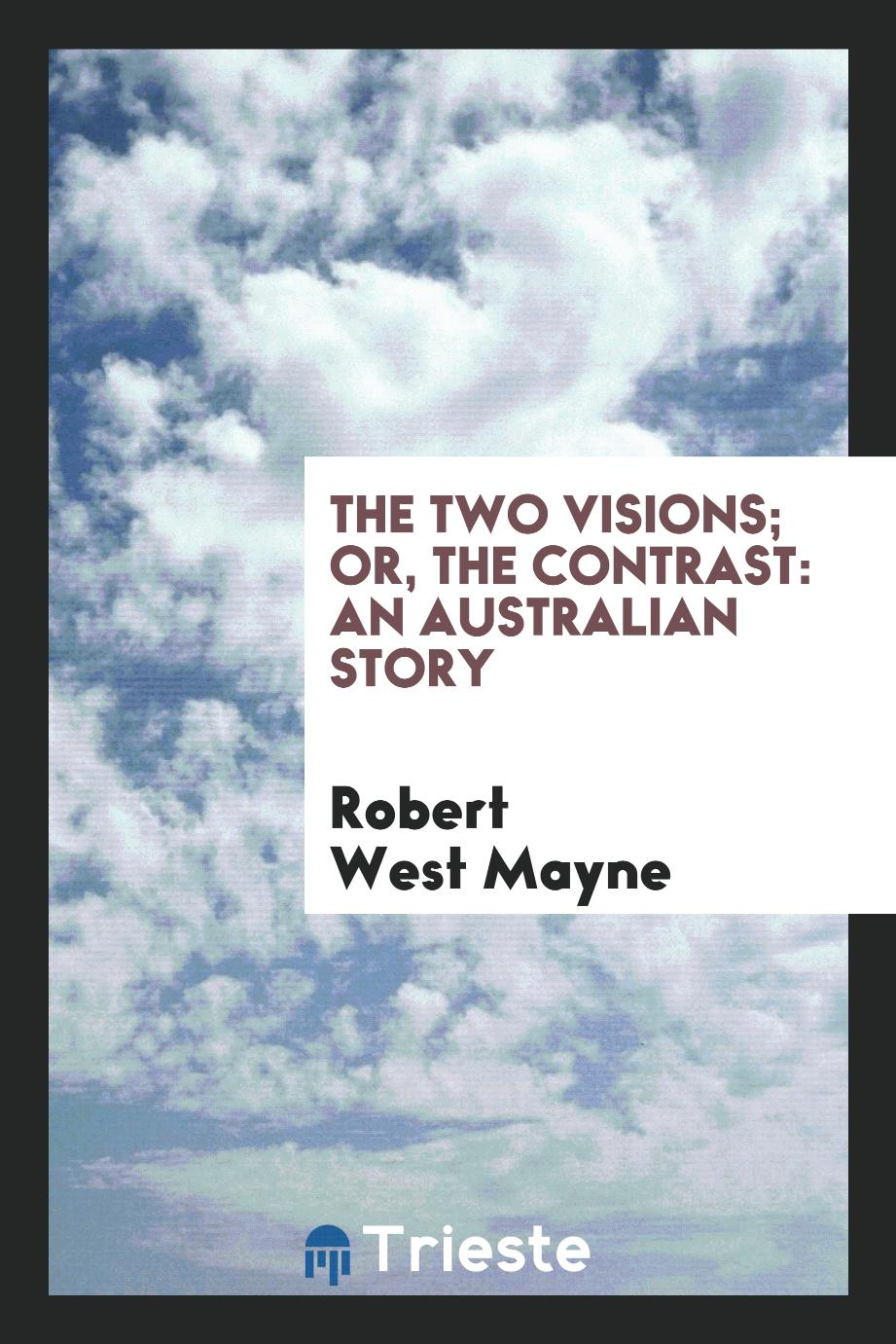 The Two Visions; Or, The Contrast: An Australian Story