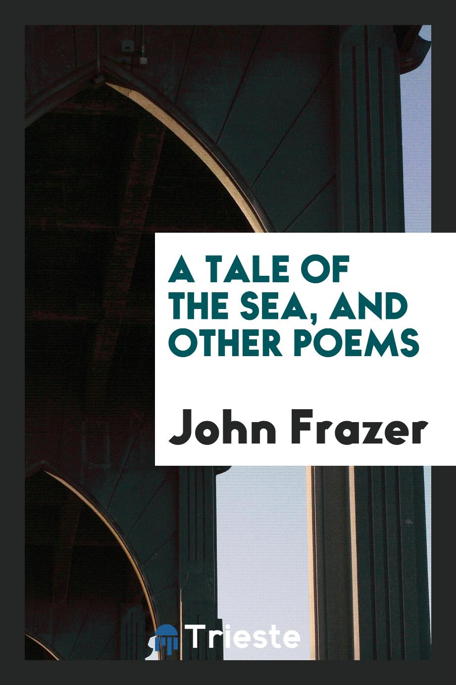 A Tale of the Sea, and Other Poems