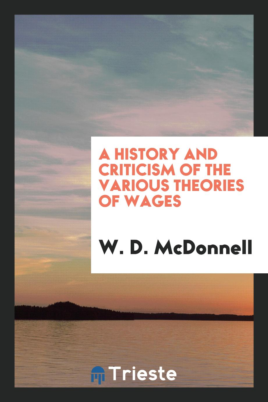 A History and Criticism of the Various Theories of Wages