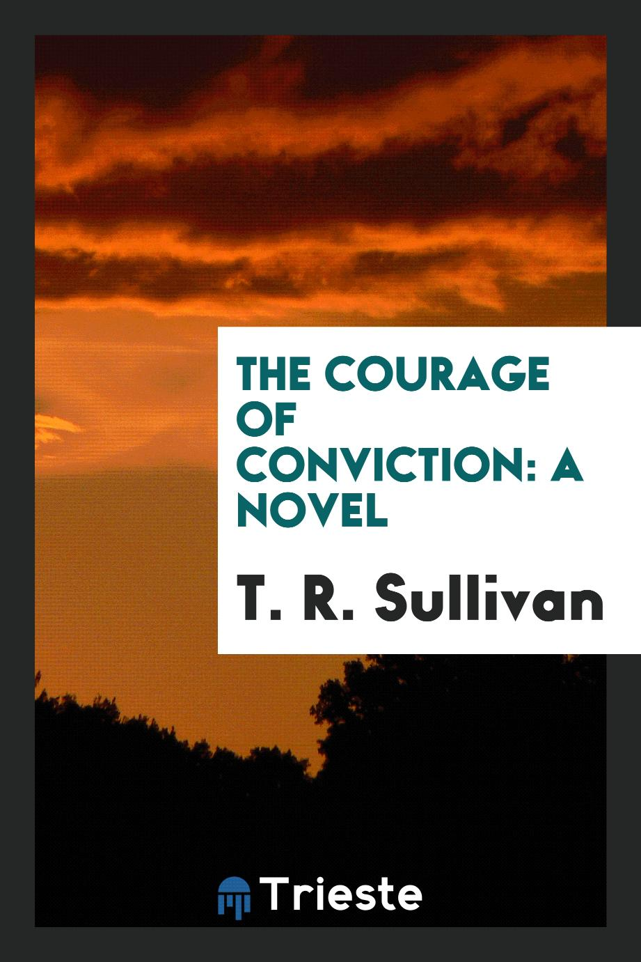The Courage of Conviction: A Novel