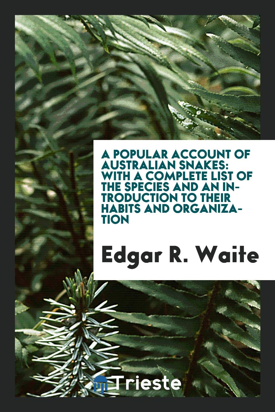 A popular account of Australian snakes: with a complete list of the species and an introduction to their habits and organization