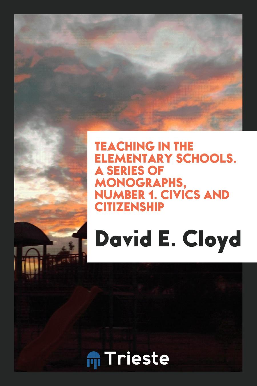 Teaching in the elementary schools. A series of monographs, number 1. Civics and Citizenship