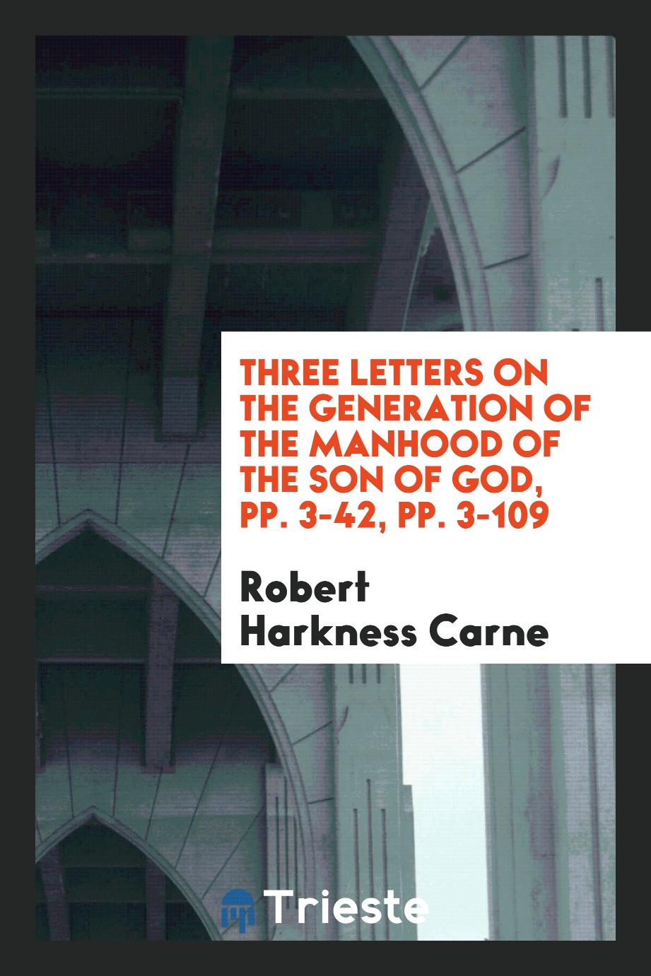 Three letters on the generation of the manhood of the Son of God, pp. 3-42, pp. 3-109