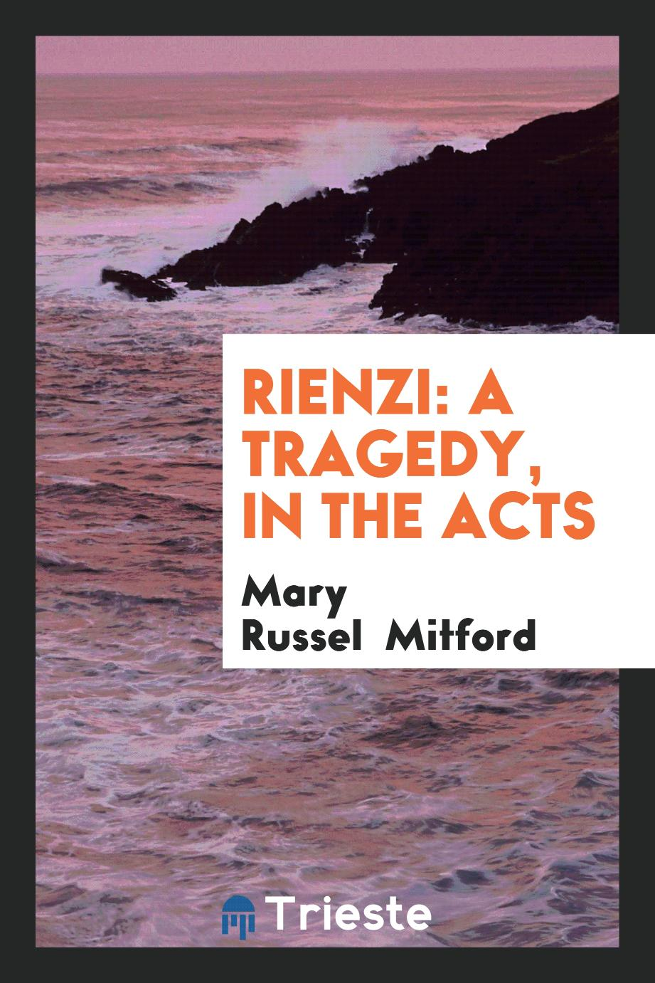 Rienzi: a tragedy, in the acts