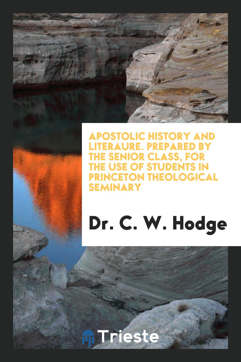 Apostolic History and Literaure. Prepared by the Senior Class, for the Use of Students in Princeton Theological Seminary
