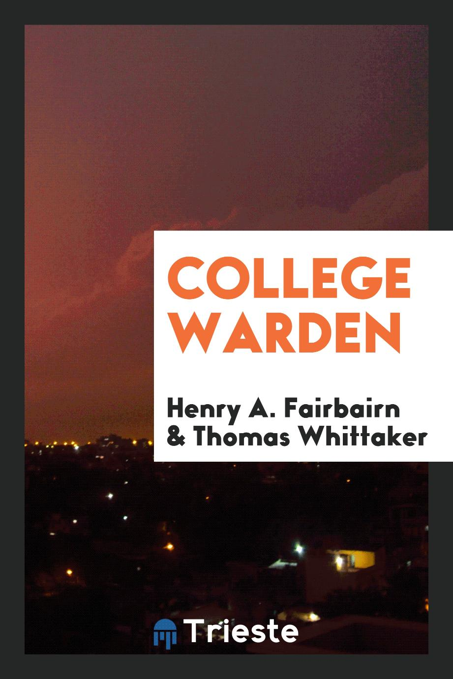 Henry A. Fairbairn, Thomas Whittaker - College Warden