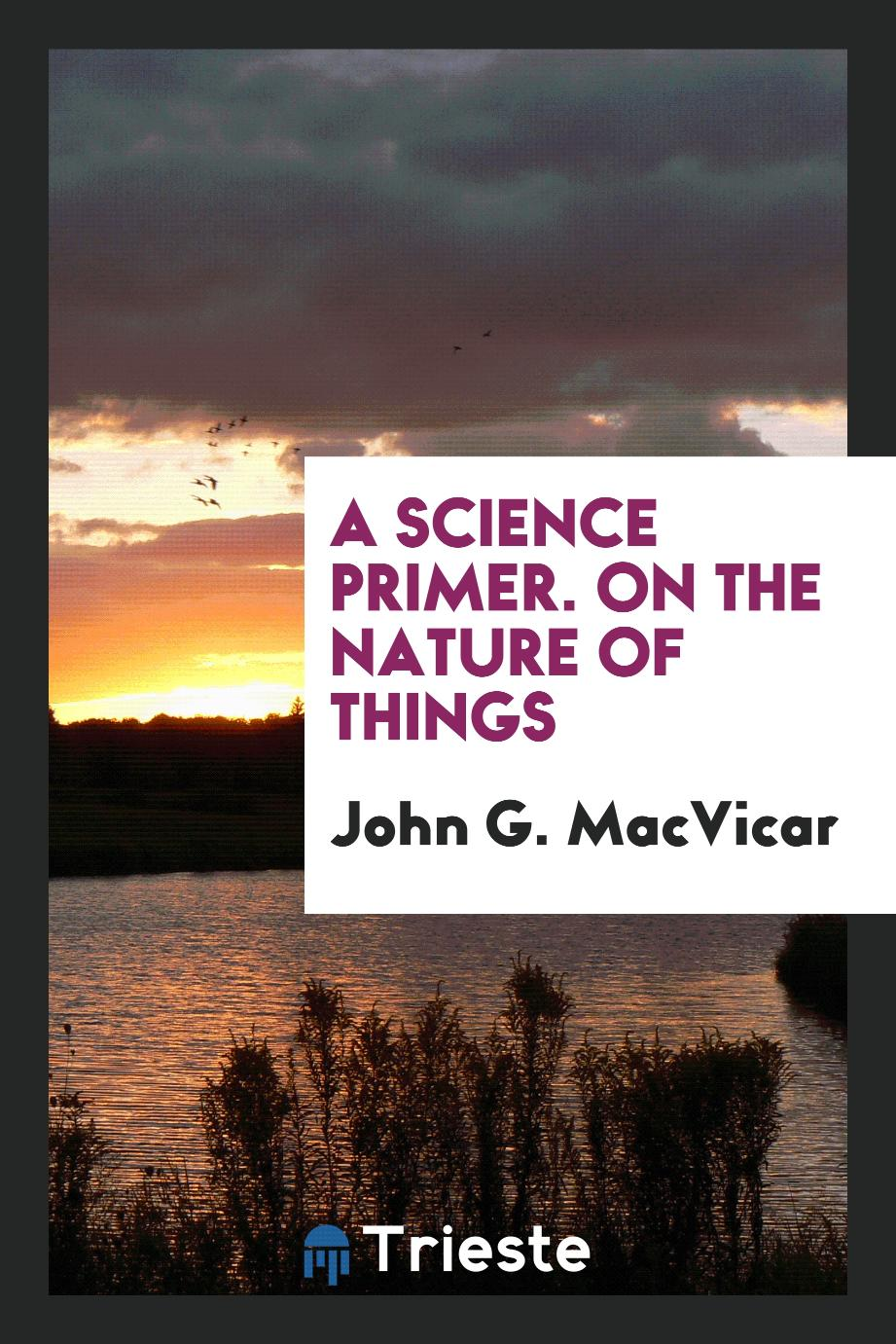 A Science Primer. On the Nature of Things
