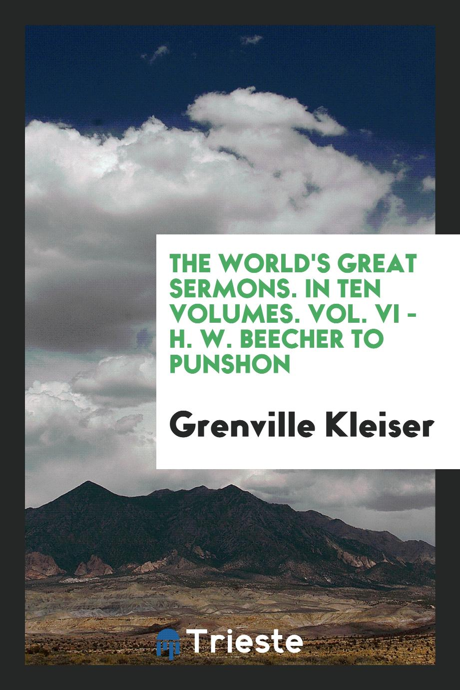 The World's Great Sermons. In Ten Volumes. Vol. VI - H. W. Beecher to Punshon