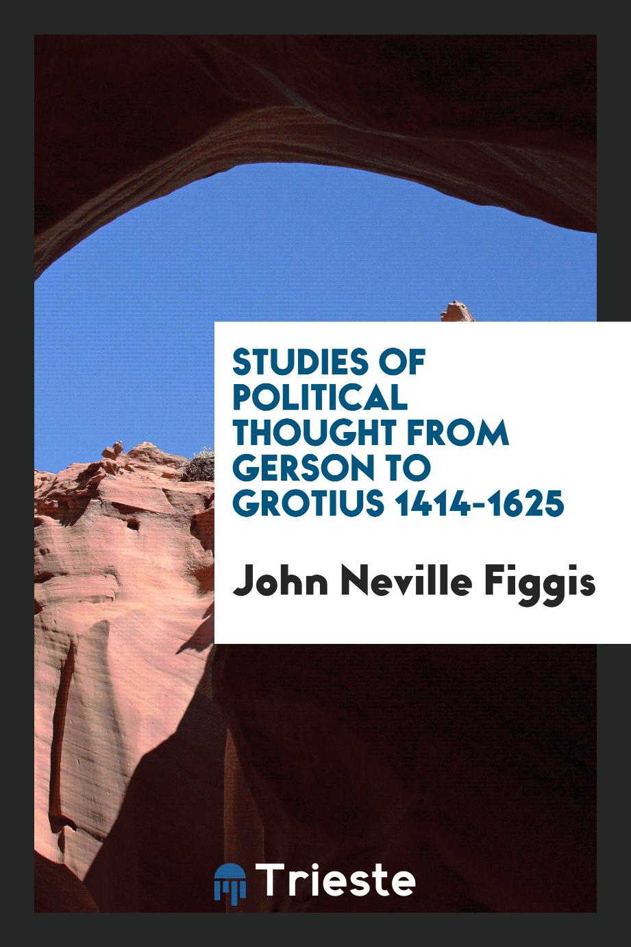 Studies of political thought from Gerson to Grotius 1414-1625