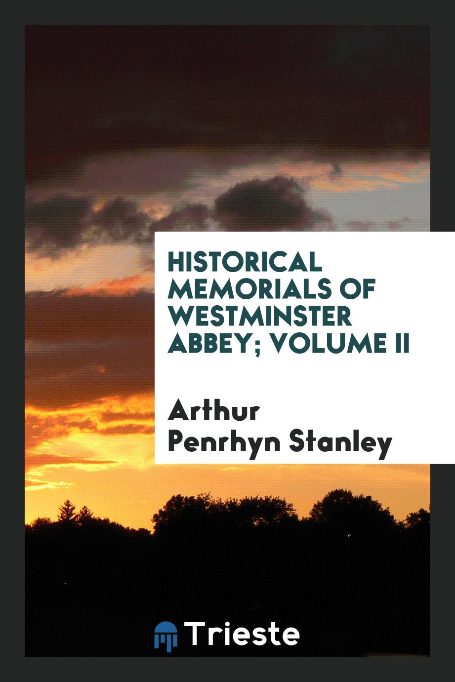 Historical Memorials of Westminster Abbey; Volume II